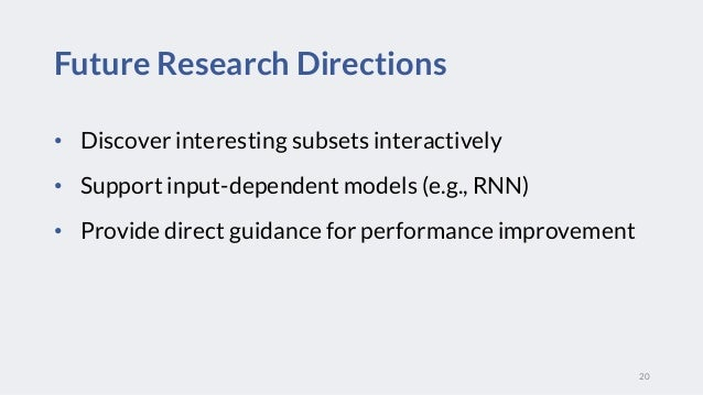 • Discover interesting subsets interactively • Support input-dependent models (e.g., RNN) • Provide direct guidance for pe...