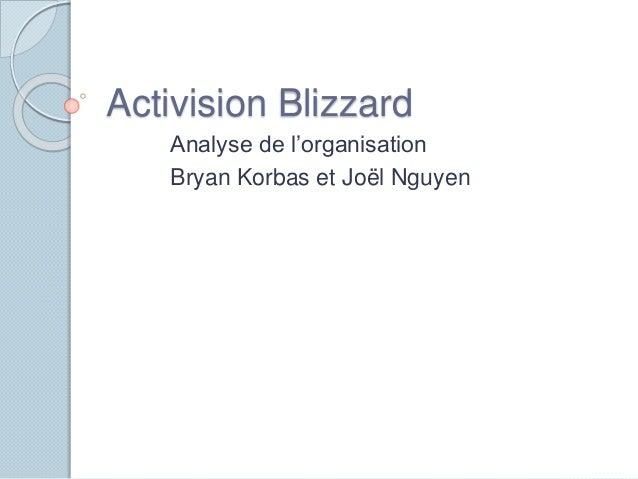 Activision Blizzard  Analyse de l'organisation  Bryan Korbas et Joël Nguyen
