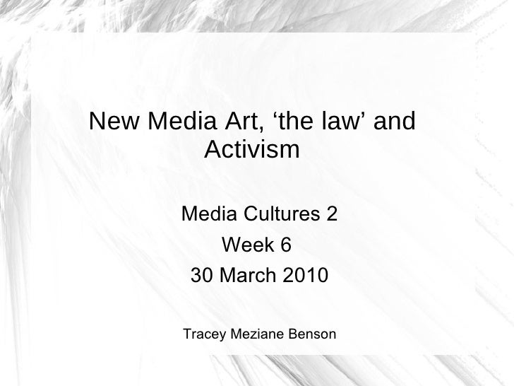 New Media Art, 'the law' and Activism <ul><li>Media Cultures 2 </li></ul><ul><li>Week 6  </li></ul><ul><li>30 March 2010 <...