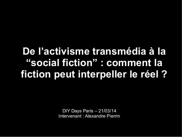 "De l'activisme transmédia à la ""social fiction"" : comment la fiction peut interpeller le réel ? DIY Days Paris – 21/03/14 ..."