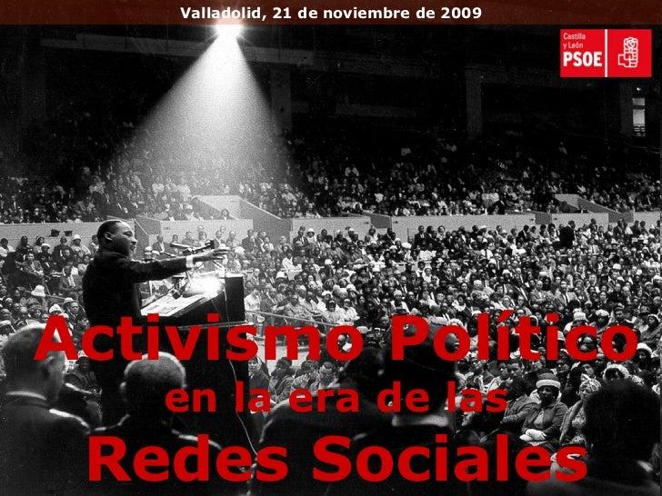 Activismo Político  en la era de las Redes Sociales Valladolid, 21 de noviembre de 2009