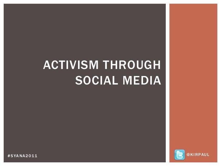 Activism through social media<br />@kirpaul<br />#syana2011<br />