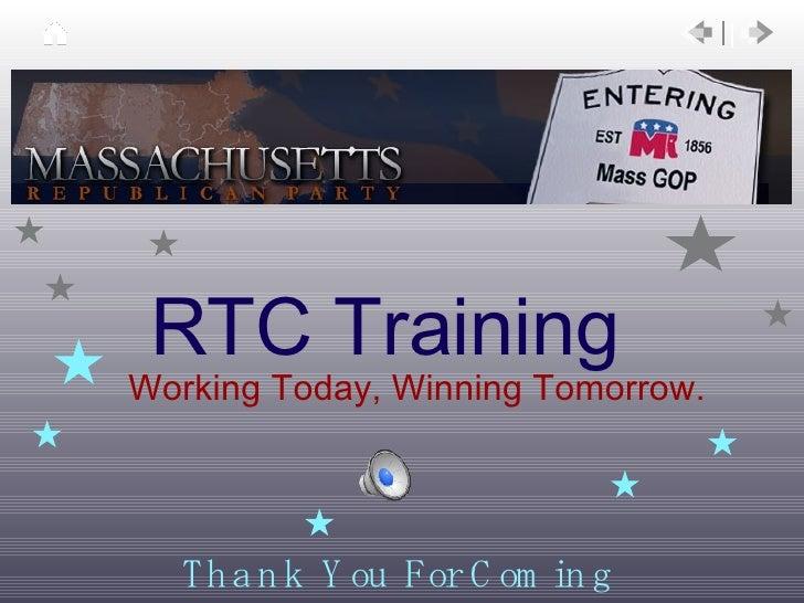 RTC Training <ul><li>Working Today, Winning Tomorrow. </li></ul>Thank You For Coming
