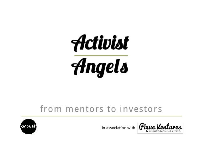Activist      Angelsfrom mentors to investors            In associa)on with