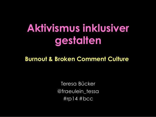 Aktivismus inklusiver gestalten Teresa Bücker @fraeulein_tessa #rp14 #bcc Burnout & Broken Comment Culture