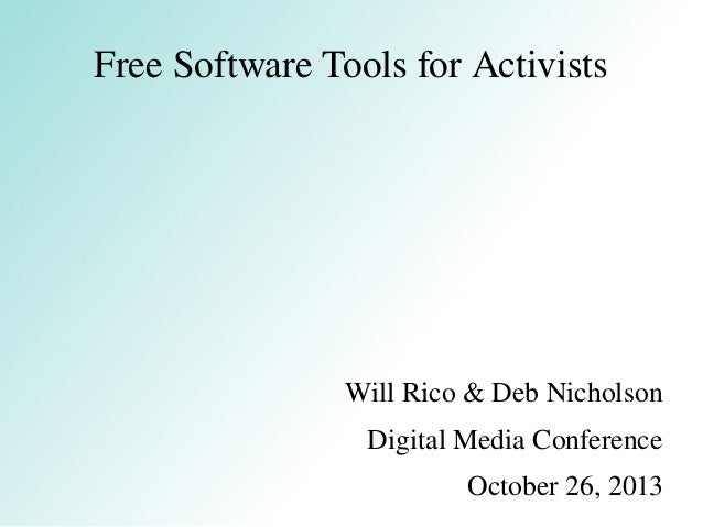 Free Software Tools for Activists  Will Rico & Deb Nicholson Digital Media Conference October 26, 2013