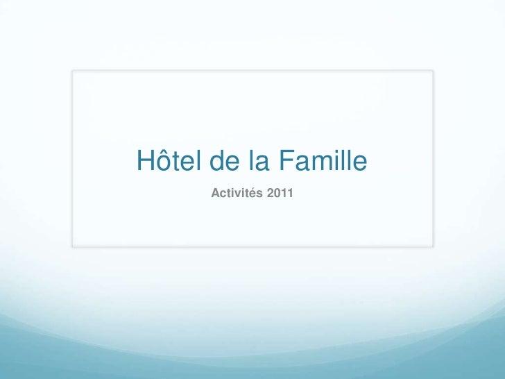 Hôtel de la Famille      Activités 2011