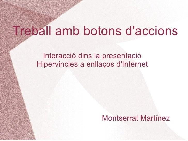 Treball amb botons daccions      Interacció dins la presentació    Hipervincles a enllaços dInternet                      ...