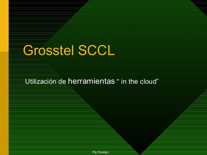 "Grosstel SCCL Utilización de  herramientas  "" in the cloud""   Pg Design."