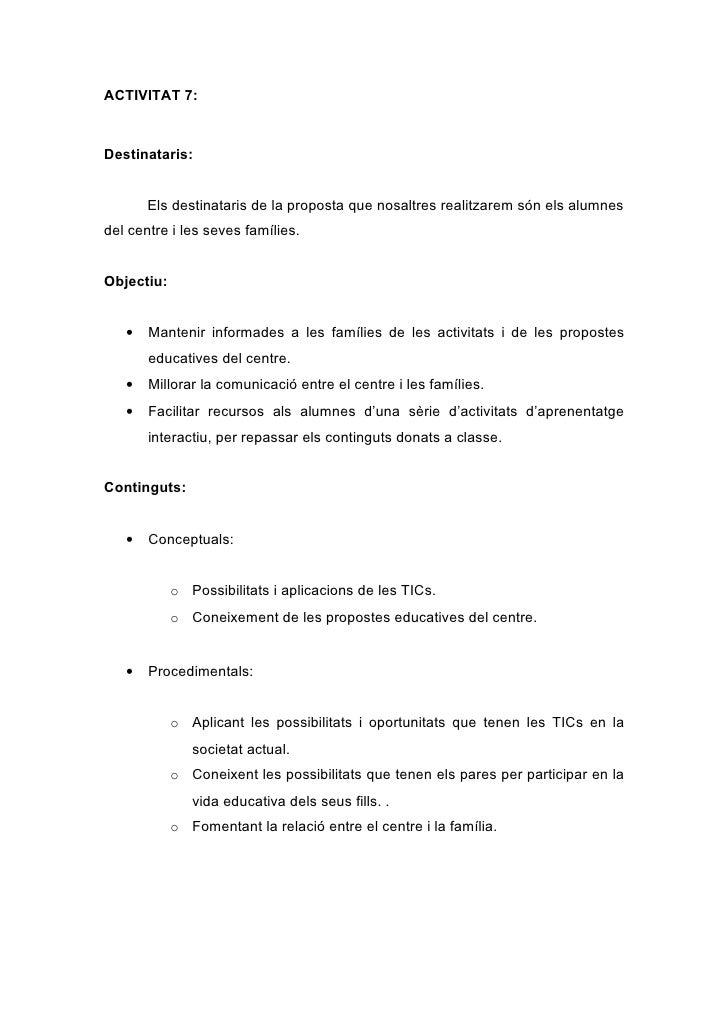 ACTIVITAT 7:    Destinataris:          Els destinataris de la proposta que nosaltres realitzarem són els alumnes del centr...