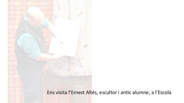 Ens visita l'Ernest Altés, escultor i antic alumne, a l'Escola