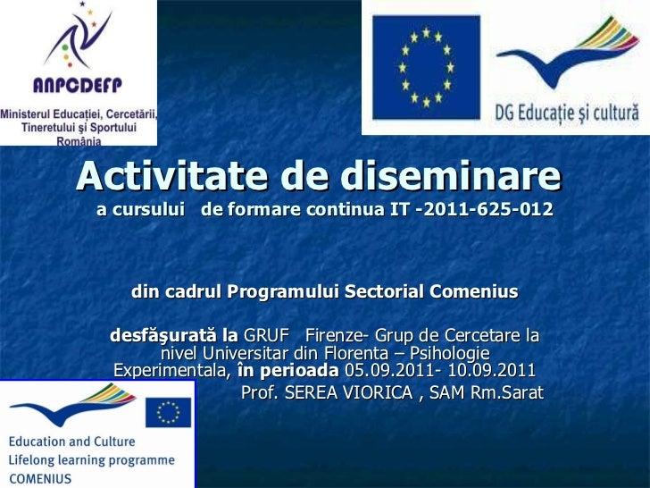 Activitate de diseminare   a cursului  de formare continua IT -2011-625-012 din cadrul Programului Sectorial Comenius  de...