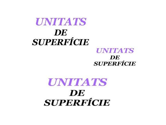 UNITATS DE SUPERFÍCIE