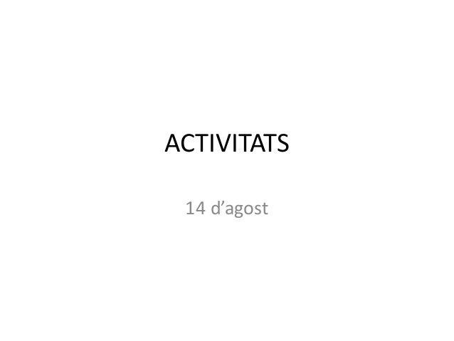 ACTIVITATS 14 d'agost