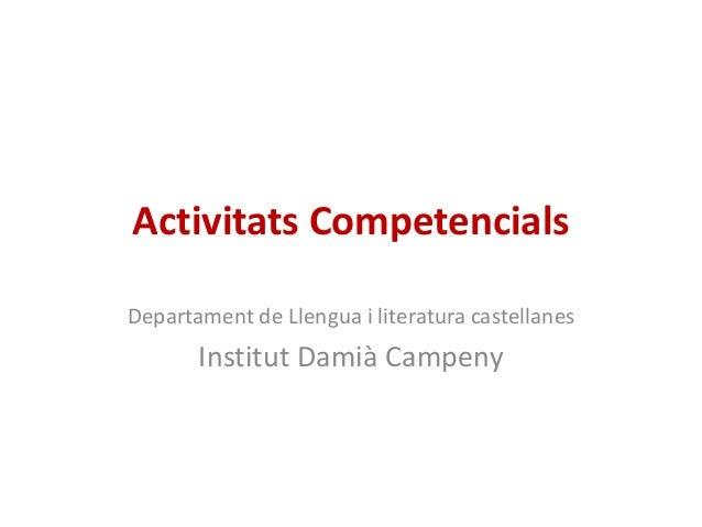 Activitats CompetencialsDepartament de Llengua i literatura castellanes       Institut Damià Campeny