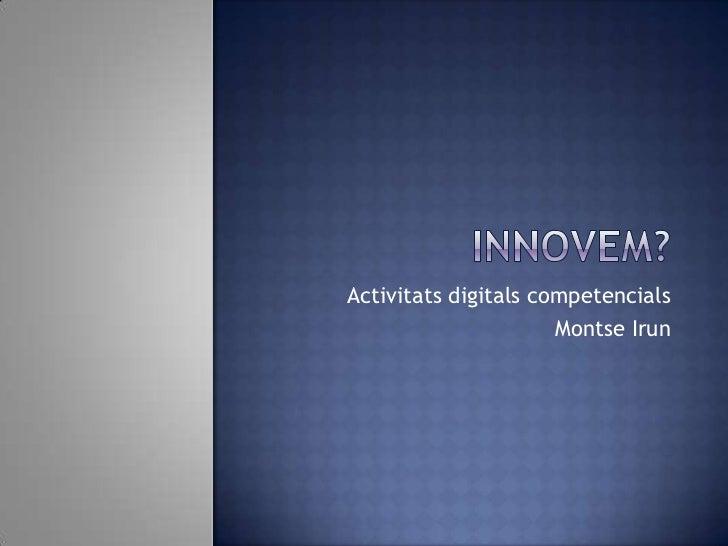 Activitats digitals competencials                      Montse Irun