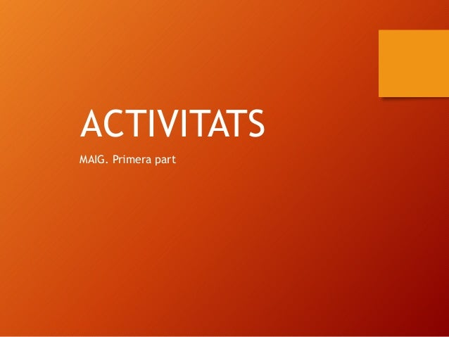 ACTIVITATS MAIG. Primera part