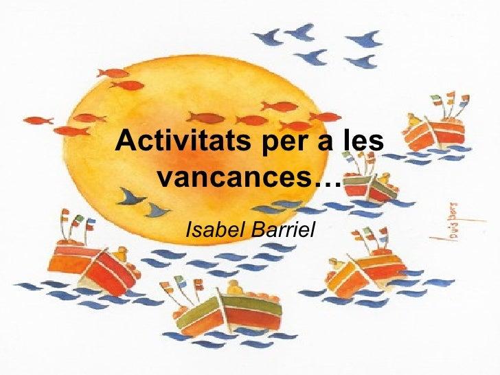 Activitats per a les  vancances…     Isabel Barriel