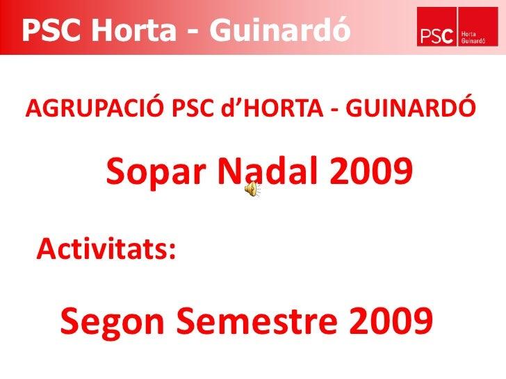 PSC Horta - Guinardó<br />AGRUPACIÓ PSC d'HORTA - GUINARDÓ<br />Sopar Nadal 2009<br />Activitats:<br />Segon Semestre 2009...