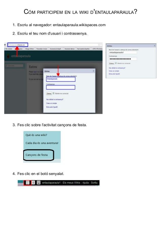 CÓM PARTICIPEM EN LA WIKI DENTAULAPARAULA?1. Escriu al navegador: entaulaparaula.wikispaces.com2. Escriu el teu nom dusuar...