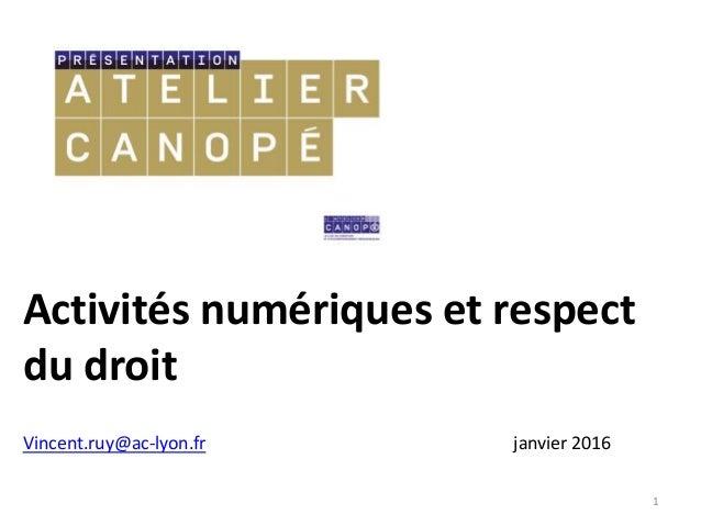 Activités numériques et respect du droit 1 Vincent.ruy@ac-lyon.fr janvier 2016