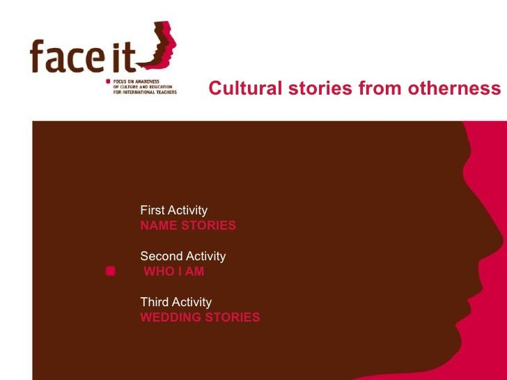 Cultural stories from otherness     First Activity NAME STORIES  Second Activity WHO I AM  Third Activity WEDDING STORIES