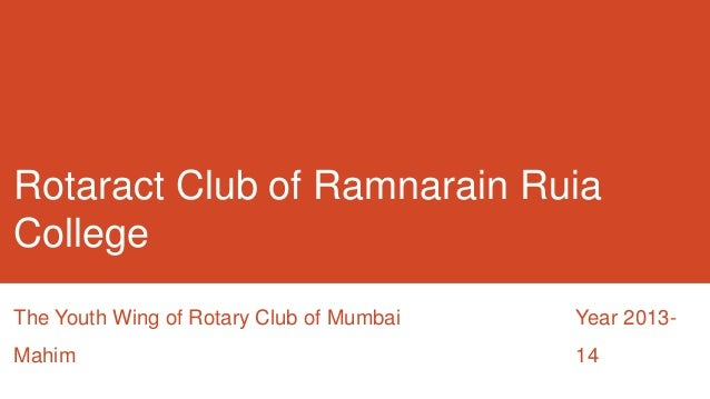 Rotaract Club of Ramnarain Ruia College The Youth Wing of Rotary Club of Mumbai Mahim Year 2013- 14