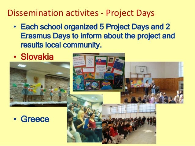 Dissemination activites - Project Days • Each school organized 5 Project Days and 2 Erasmus Days to inform about the proje...