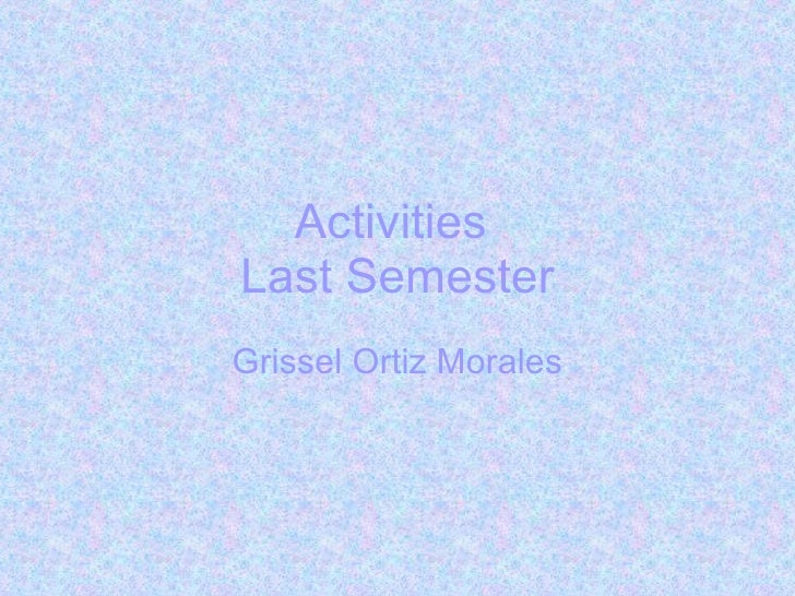 Activities  Last Semester Grissel Ortiz Morales