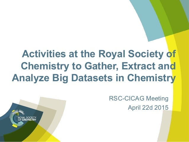 Activities at the Royal Society of Chemistry to Gather, Extract and Analyze Big Datasets in Chemistry RSC-CICAG Meeting Ap...