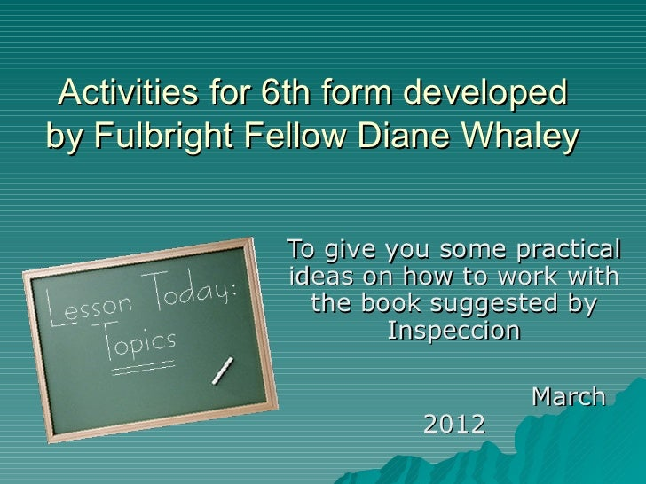 Activities for 6th form developedby Fulbright Fellow Diane Whaley               To give you some practical               i...