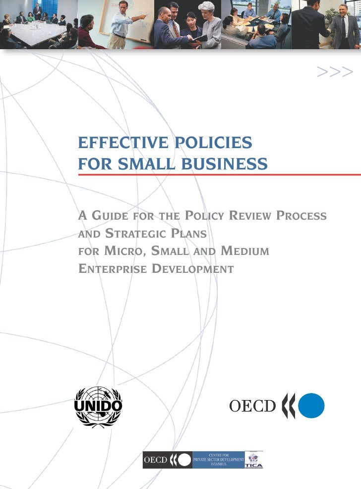 >>>EFFECTIVE POLICIESFOR SMALL BUSINESSA GUIDE FOR THE POLICY REVIEW PROCESSAND STRATEGIC PLANSFOR MICRO, SMALL AND MEDIUM...