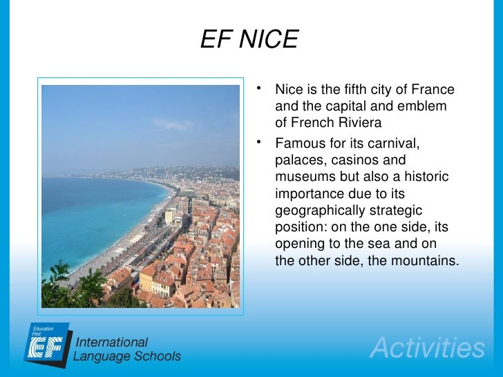 EF NICE  <ul><li>Nice is the fifth city of France and the capital and emblem of French Riviera </li></ul><ul><li>Famous fo...