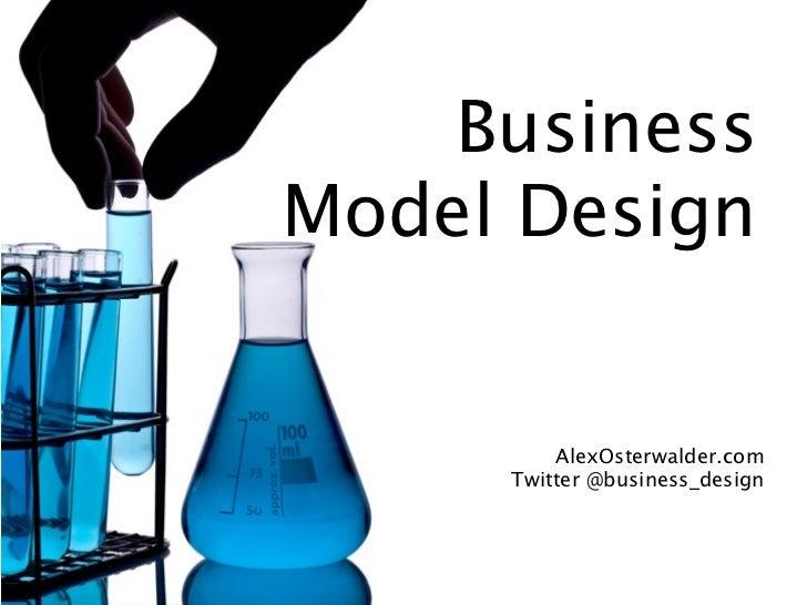 BusinessModel Design         AlexOsterwalder.com     Twitter @business_design