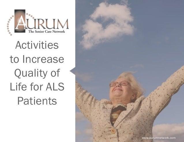 Activities to Increase Quality of Life for ALS Patients www.aurumnetwork.com