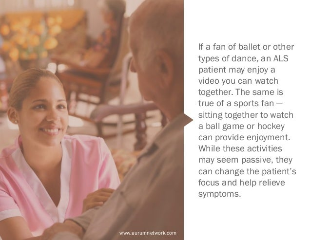 www.aurumnetwork.com If a fan of ballet or other types of dance, an ALS patient may enjoy a video you can watch together. ...