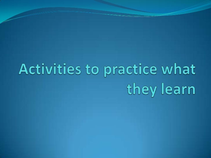 Activities to practice what they learn<br />