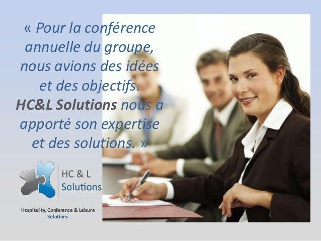 « Pour la conférence annuelle du groupe,nous avions des idées   et des objectifs.HC&L Solutions nous aapporté son expertis...