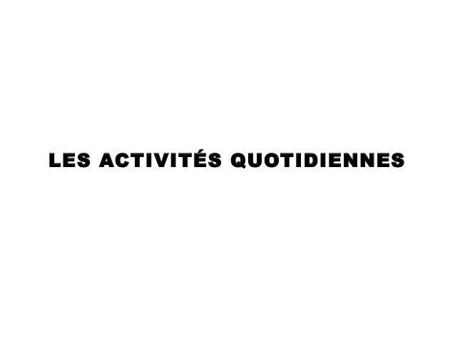 LES ACTIVITÉS QUOTIDIENNES