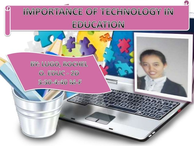 IMPORTANCE OF TECHNOLOGY IN EDUCATION Technical skills Increased motivation Real world knowledge and skills In-depth knowl...