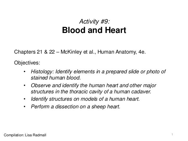 Activity #9: Blood and Heart Chapters 21 & 22 – McKinley et al., Human Anatomy, 4e. Objectives: • Histology: Identify elem...