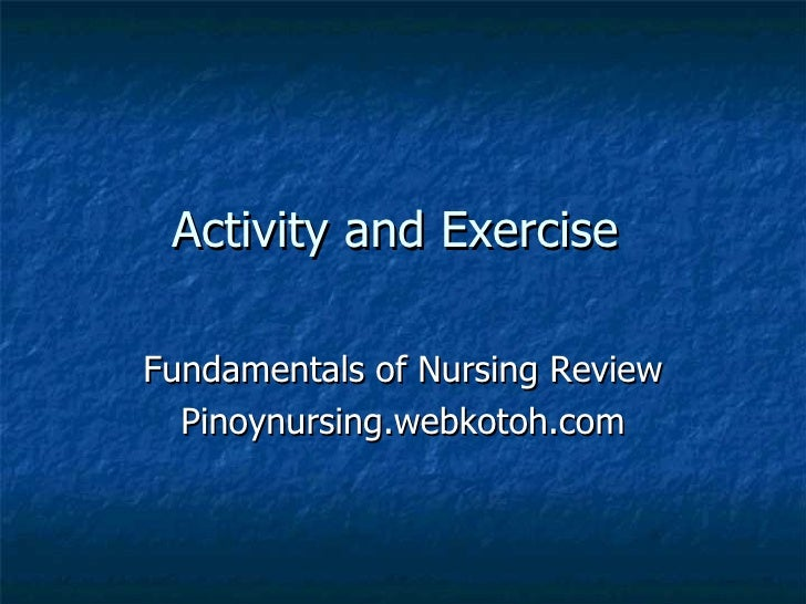Activity and Exercise  Fundamentals of Nursing Review Pinoynursing.webkotoh.com