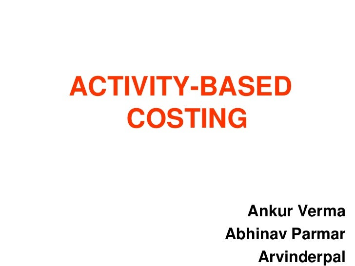 ACTIVITY-BASED                       COSTING                                                    Ankur Verma               ...