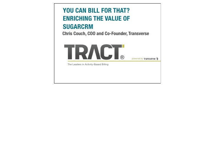 YOU CAN BILL FOR THAT?ENRICHING THE VALUE OFSUGARCRMChris Couch, COO and Co-Founder, Transverse                           ...