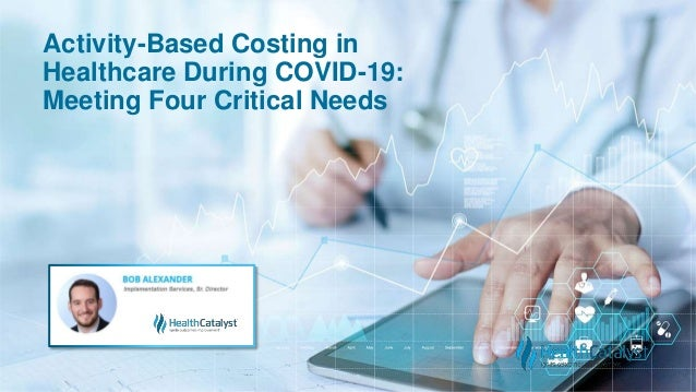 Activity-Based Costing in Healthcare During COVID-19: Meeting Four Critical Needs