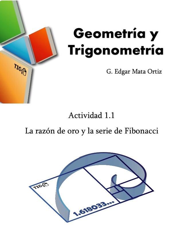 Geometría y Trigonometría Actividad 1.1 La razón de oro y la serie de Fibonacci G. Edgar Mata Ortiz