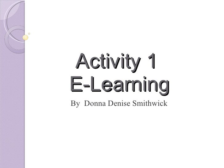 Activity 1  E-Learning By  Donna Denise Smithwick