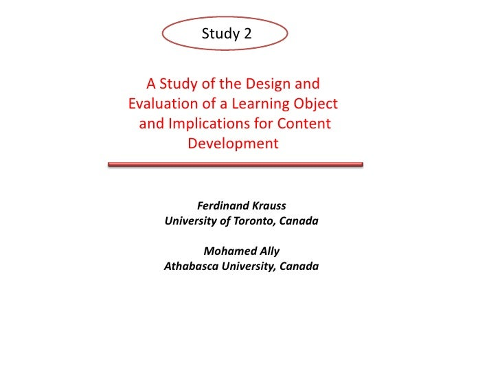 Study 2<br />A Study of the Design and Evaluation of a Learning Object<br /> and Implications for Content Development<br /...