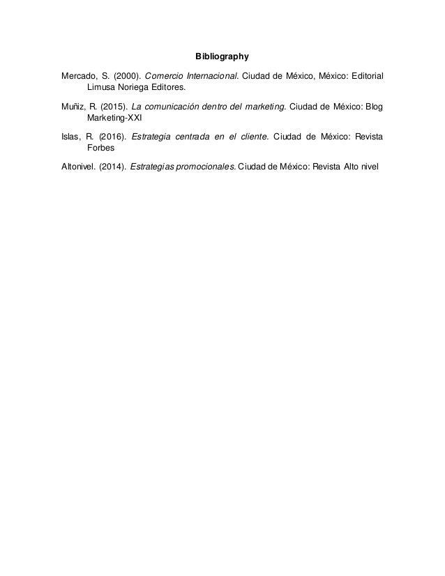 Bibliography Mercado, S. (2000). Comercio Internacional. Ciudad de México, México: Editorial Limusa Noriega Editores. Muñi...