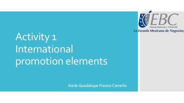 Activity 1 International promotion elements Karla Guadalupe Franco Carreño